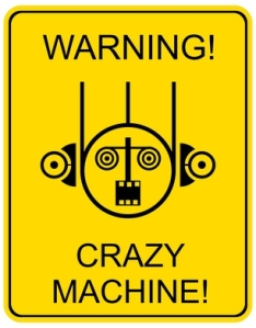 Sign with crazy machine warning.