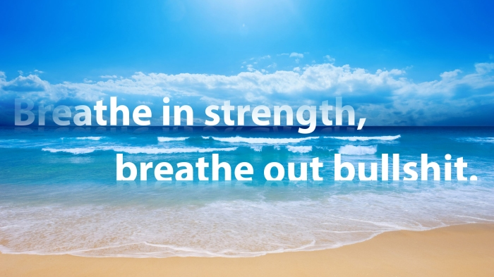breathe in strength out bs